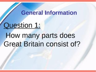 General Information Question 1: How many parts does Great Britain consist of?