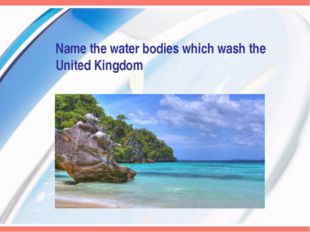 Name the water bodies which wash the United Kingdom