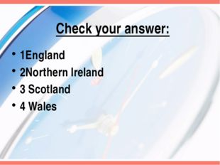 Check your answer: 1England 2Northern Ireland 3 Scotland 4 Wales