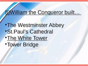 8)William the Conqueror built… The Westminster Abbey St.Paul's Cathedral The