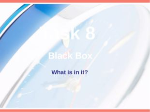 Task 8 Black Box What is in it?