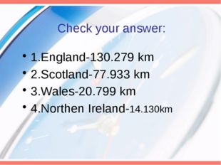 Check your answer: 1.England-130.279 km 2.Scotland-77.933 km 3.Wales-20.799 k