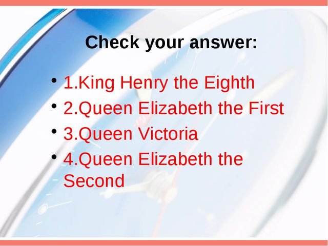 Check your answer: 1.King Henry the Eighth 2.Queen Elizabeth the First 3.Quee...