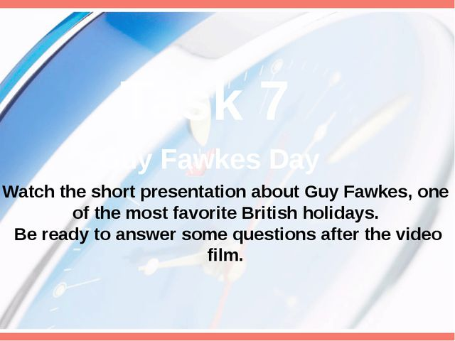 Task 7 Guy Fawkes Day Watch the short presentation about Guy Fawkes, one of...