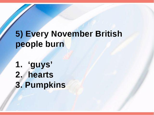 5) Every November British people burn 'guys' hearts 3. Pumpkins