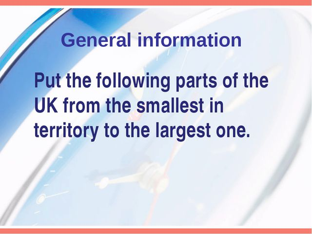 General information Put the following parts of the UK from the smallest in te...