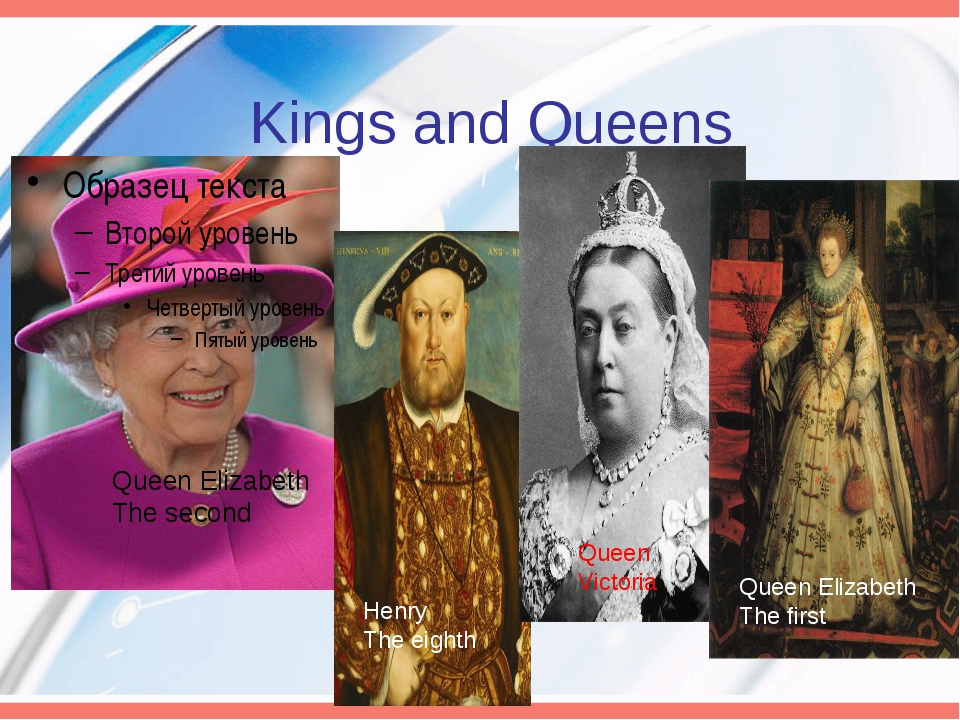Kings and Queens Queen Elizabeth The second Henry The eighth Queen Victoria Q...