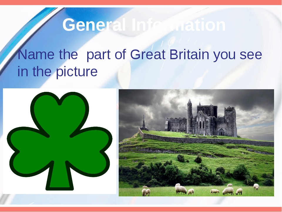 General Information Name the part of Great Britain you see in the picture