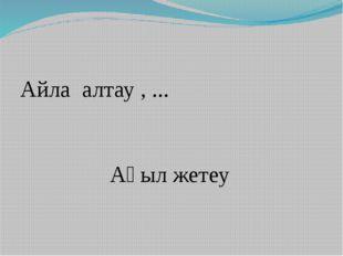 Айла алтау , ... Ақыл жетеу