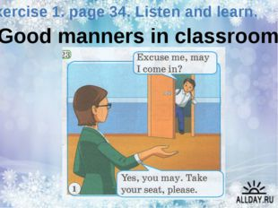 Exercise 1. page 34. Listen and learn. Good manners in classroom