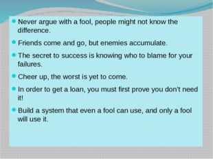Never argue with a fool, people might not know the difference. Friends come a