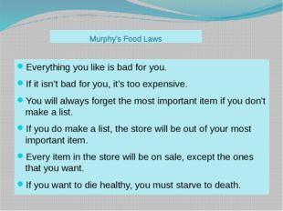 Murphy's Food Laws Everything you like is bad for you. If it isn't bad for yo