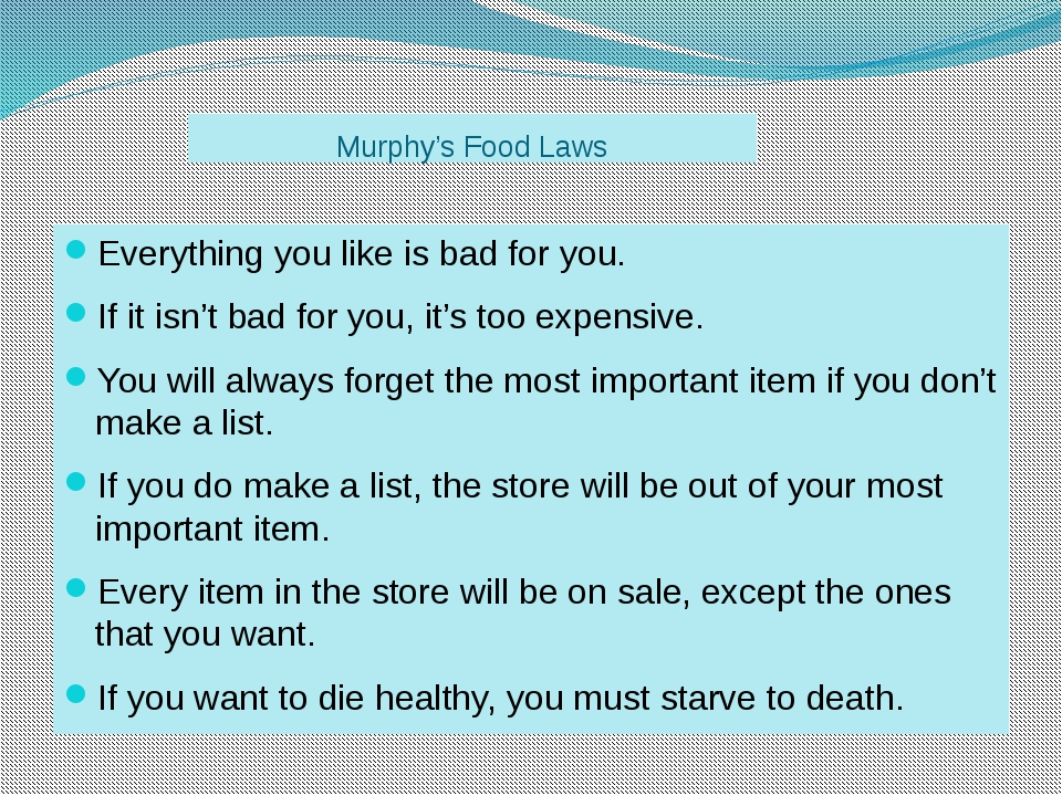 Murphy's Food Laws Everything you like is bad for you. If it isn't bad for yo...