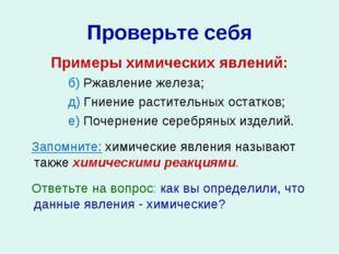 Проверьте себя Примеры химических явлений: б) Ржавление железа; д) Гниение ра
