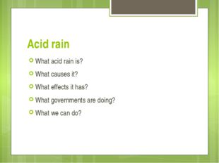 Acid rain What acid rain is? What causes it? What effects it has? What govern