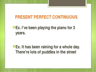 PRESENT PERFECT CONTINUOUS Ex. I've been playing the piano for 3 years. Ex. I