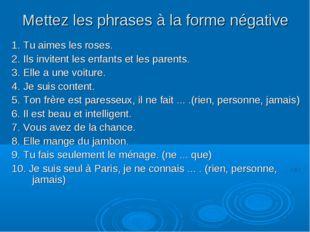 Mettez les phrases à la forme négative 1. Tu aimes les roses. 2. Ils invitent