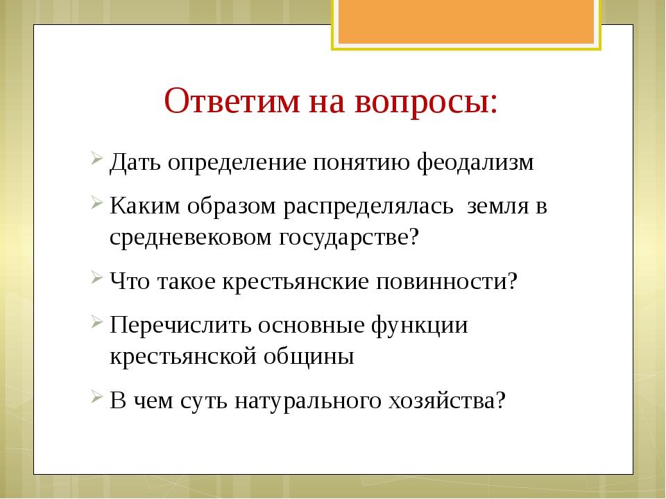 Ответим на вопросы: Дать определение понятию феодализм Каким образом распреде...
