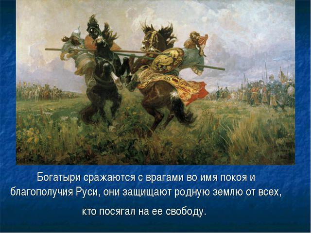 Богатыри сражаются с врагами во имя покоя и благополучия Руси, они защищают р...