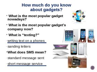 How much do you know about gadgets? What is the most popular gadget nowadays?