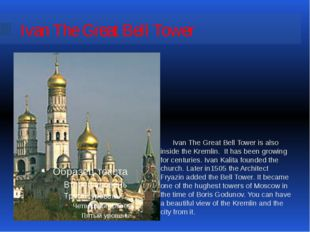 Ivan The Great Bell Tower Ivan The Great Bell Tower is also inside the Kremli