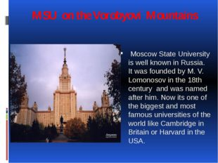 MSU on the Vorobyovi Mountains Moscow State University is well known in Russi