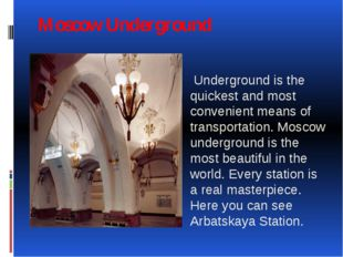 Moscow Underground Underground is the quickest and most convenient means of t