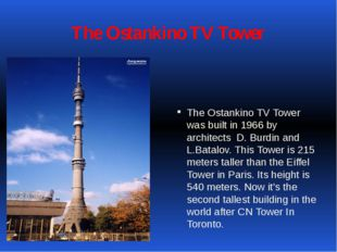 The Ostankino TV Tower The Ostankino TV Tower was built in 1966 by architects