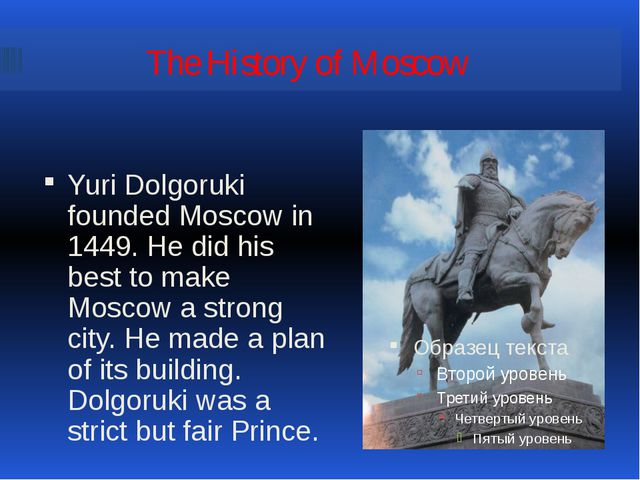 The History of Moscow Yuri Dolgoruki founded Moscow in 1449. He did his best...