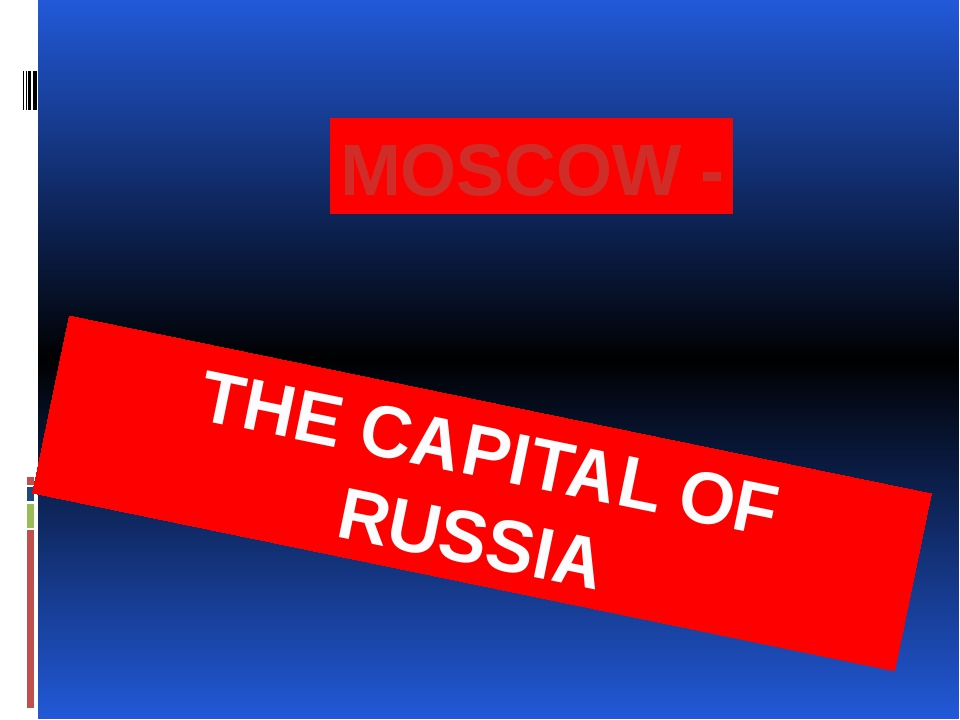 THE CAPITAL OF RUSSIA MOSCOW -