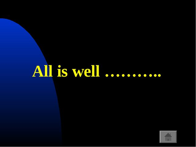 All is well ………..