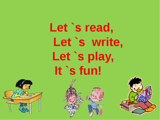 Let `s read, Let `s write, Let `s play, It `s fun!