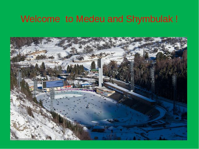 Welcome to Medeu and Shymbulak !