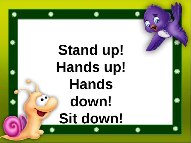 Stand up! Hands up! Hands down! Sit down!