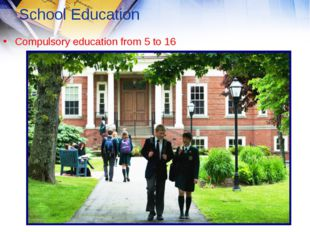 School Education Compulsory education from 5 to 16