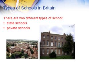 Types of Schools in Britain There are two different types of school: state sc