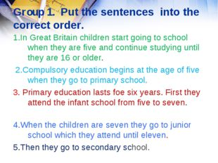 Group 1. Put the sentences into the correct order. 1.In Great Britain childr