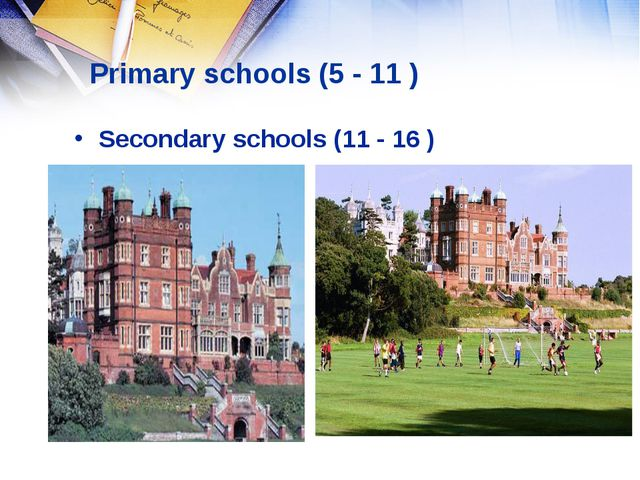 Primary schools (5 - 11 ) Secondary schools (11 - 16 )