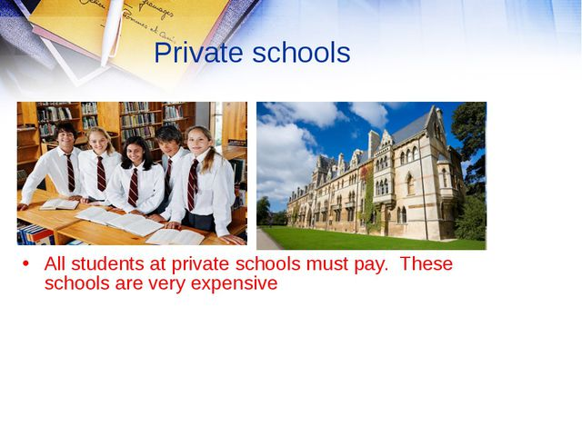 Private schools All students at private schools must pay. These schools are v...