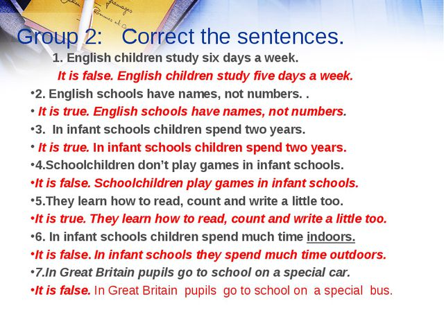 Group 2: Correct the sentences. 1. English children study six days a week. I...