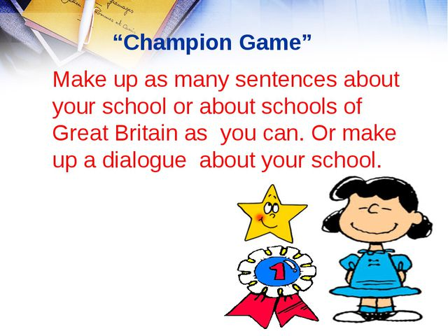"""Champion Game"" Make up as many sentences about your school or about schools..."