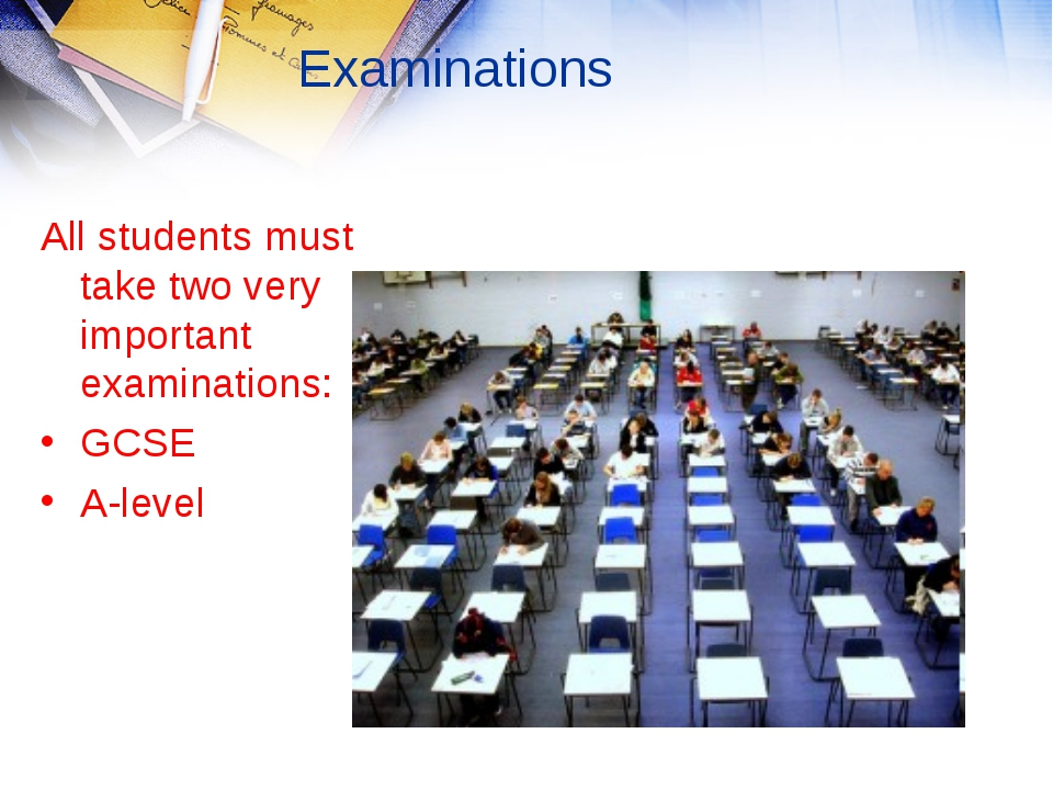 Examinations All students must take two very important examinations: GCSE A-l...