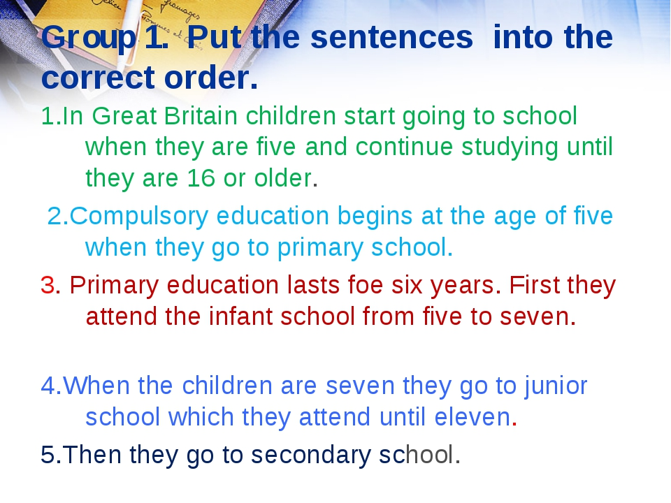 Group 1. Put the sentences into the correct order. 1.In Great Britain childr...