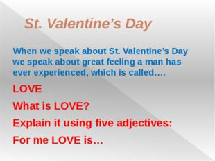 St. Valentine's Day When we speak about St. Valentine's Day we speak about gr