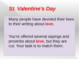 St. Valentine's Day Many people have devoted their lives to their writing abo