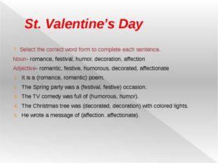 St. Valentine's Day Select the correct word form to complete each sentence. N