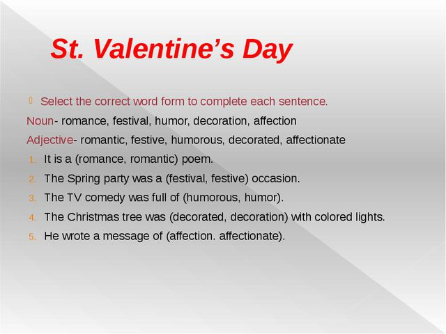 St. Valentine's Day Select the correct word form to complete each sentence. N...