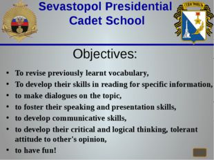 Sevastopol Presidential Cadet School Objectives: To revise previously learnt