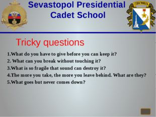 Sevastopol Presidential Cadet School Tricky questions 1.What do you have to