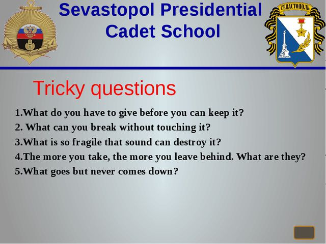 Sevastopol Presidential Cadet School Tricky questions 1.What do you have to...
